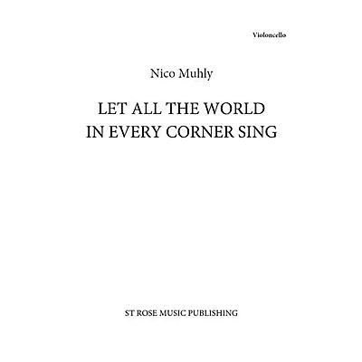 St. Rose Music Publishing Co. Let All the World in Every Corner Sing (Cello Part Only) Cello Composed by Nico Muhly