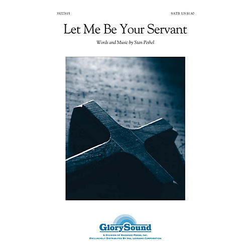 Shawnee Press Let Me Be Your Servant SATB composed by Stan Pethel