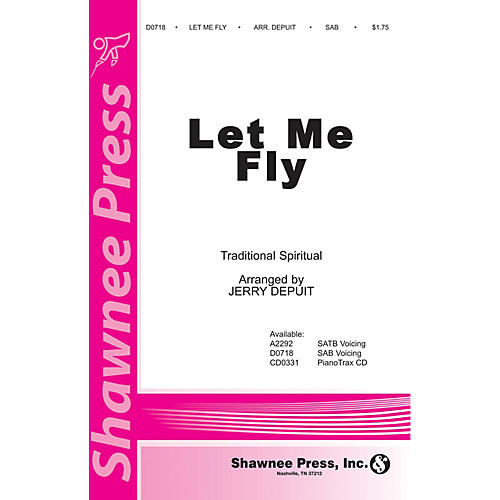 Shawnee Press Let Me Fly SAB arranged by Jerry DePuit