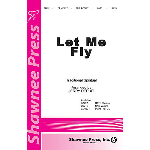 Shawnee Press Let Me Fly SATB arranged by Jerry DePuit