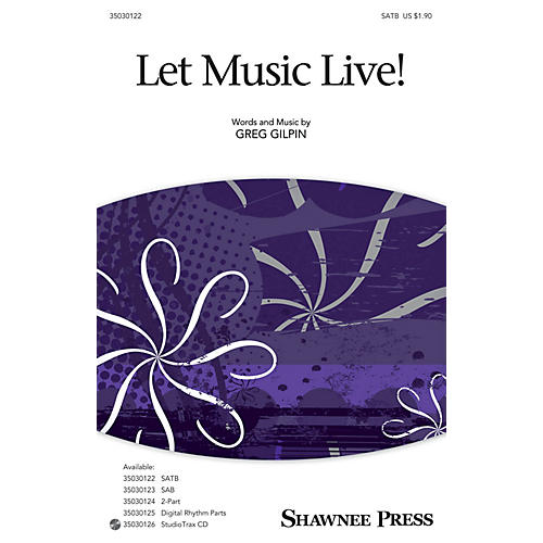 Shawnee Press Let Music Live! SATB composed by Greg Gilpin