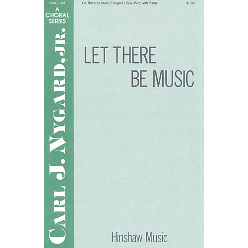 Hinshaw Music Let There Be Music 2-Part composed by Carl Nygard, Jr.