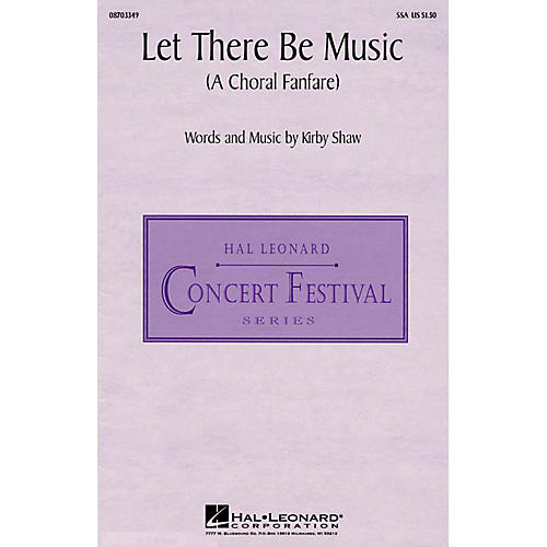 Hal Leonard Let There Be Music (A Choral Fanfare) (SSA) SSA composed by Kirby Shaw