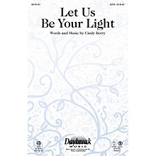 Daybreak Music Let Us Be Your Light SATB composed by Cindy Berry
