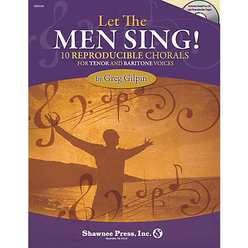 Shawnee Press Let the Men Sing! (10 Reproducible Chorals for Tenor and Baritone Voices) composed by Greg Gilpin