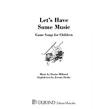 Editions Durand Let's Have Some Music (Game Songs for Children) Composed by Darius Milhaud