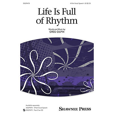 Shawnee Press Life Is Full of Rhythm (Together We Sing Series) 4-Part Speech Chorus composed by Greg Gilpin