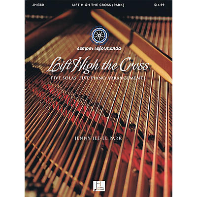 Jubal House Publications Lift High the Cross (Five Solas, Five Piano Arrangements) PIANO SOLO