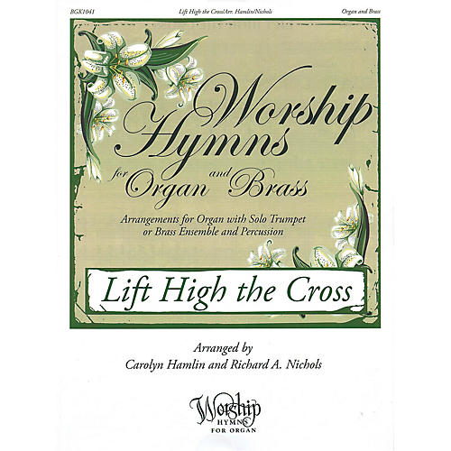 Fred Bock Music Lift High the Cross (Worship Hymns for Organ and Brass) ORGAN/BRASS arranged by Carolyn Hamlin