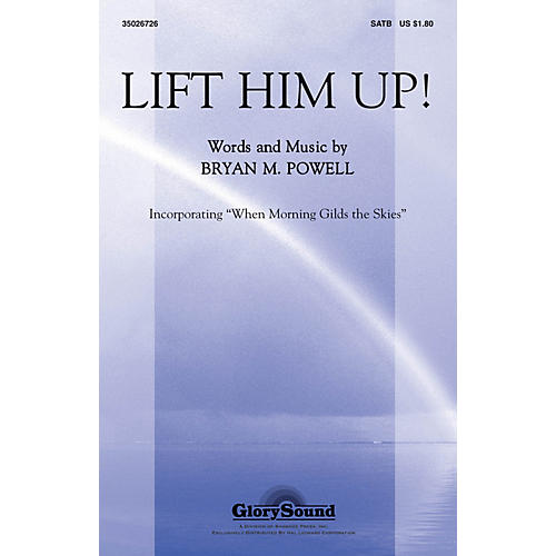 Shawnee Press Lift Him Up! (with When Morning Gilds the Skies) SATB composed by Bryan M. Powell