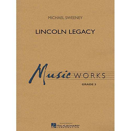 Hal Leonard Lincoln Legacy Concert Band Level 3 Arranged by Michael Sweeney