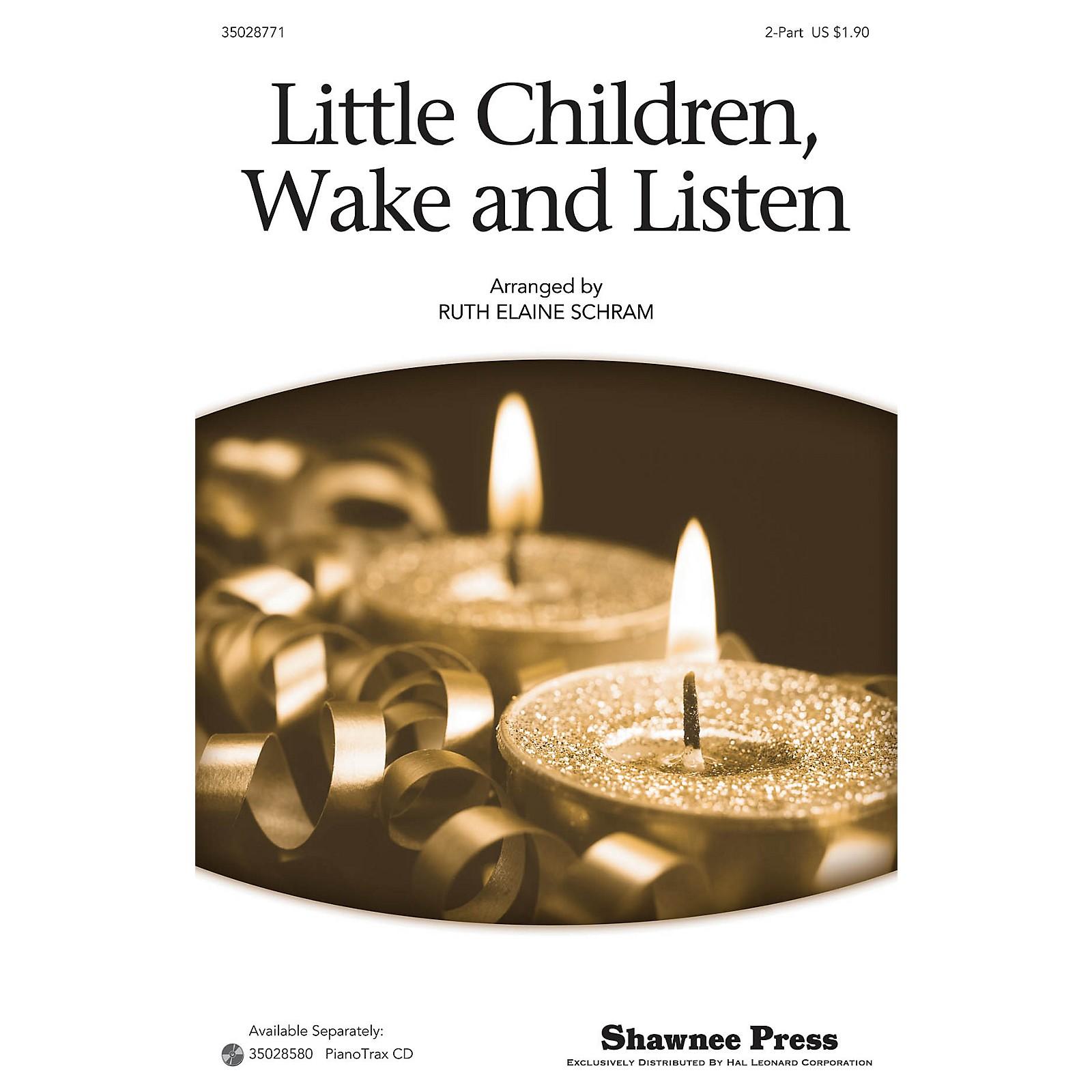 Shawnee Press Little Children, Wake And Listen 2-Part arranged by Ruth Elaine Schram
