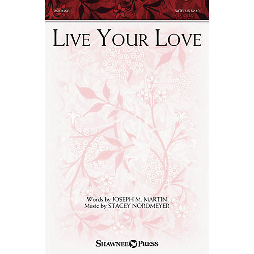 Shawnee Press Live Your Love SATB composed by Stacey Nordmeyer
