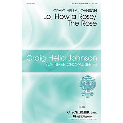 G. Schirmer Lo, How a Rose/The Rose (Craig Hella Johnson Choral Series) SATB arranged by Craig Hella Johnson