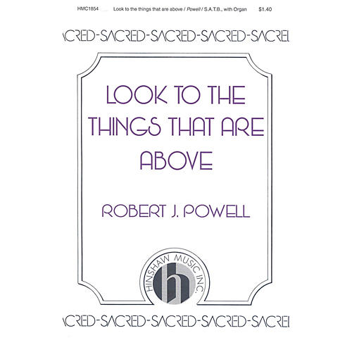 Hinshaw Music Look to the Things That Are Above SATB composed by Robert Powell