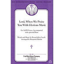 Fred Bock Music Lord, When We Praise You with Glorious Music SATB arranged by Benjamin Harlan