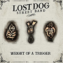 Lost Dog Street Band - Weight Of A Trigger