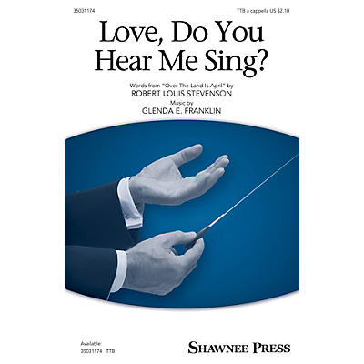 Shawnee Press Love, Do You Hear Me Sing? TTB A Cappella composed by Glenda E. Franklin