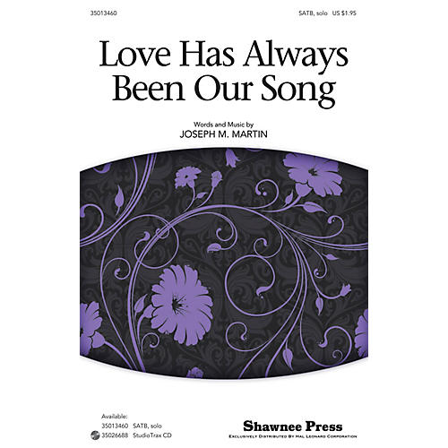 Shawnee Press Love Has Always Been Our Song SATB Chorus and Solo composed by Joseph M. Martin