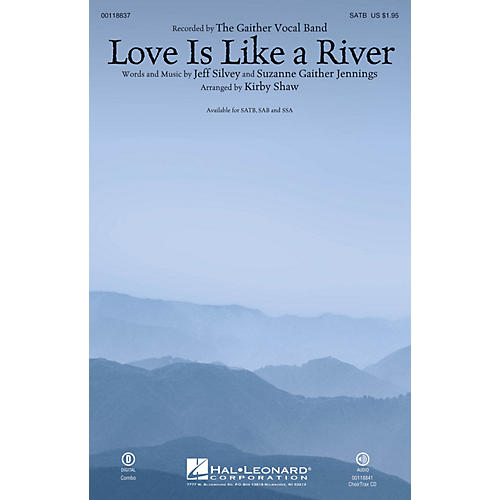 Hal Leonard Love Is Like a River SATB by Gaither Vocal Band arranged by Kirby Shaw