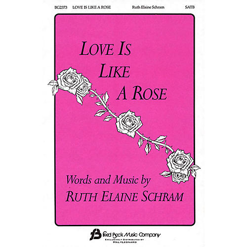 Fred Bock Music Love Is Like a Rose SATB composed by Ruth Elaine Schram