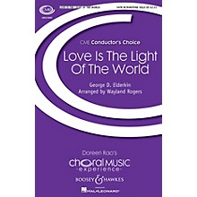 Boosey and Hawkes Love Is the Light of the World (CME Conductor's Choice) SATB composed by Wayland Rogers