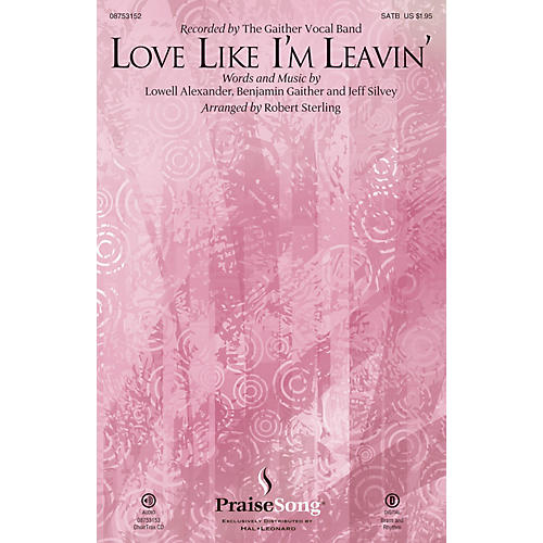 PraiseSong Love Like I'm Leavin' SATB by The Gaither Vocal Band arranged by Robert Sterling