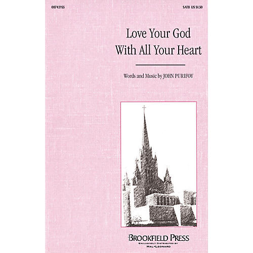 Brookfield Love Your God With All Your Heart SATB composed by John Purifoy