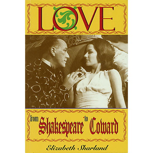 Applause Books Love from Shakespeare to Coward: An Enlightening Entertainment Applause Books Softcover by Sharland
