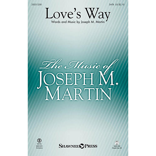 Shawnee Press Love's Way SATB composed by Joseph M. Martin