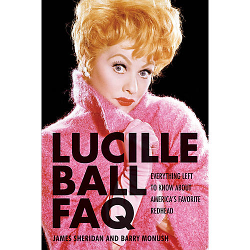 Applause Books Lucille Ball FAQ FAQ Series Softcover Written by Barry Monush
