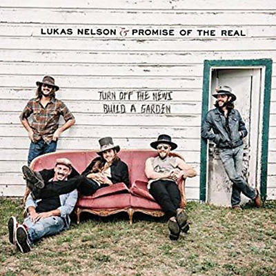 Lukas Nelson & Promise of the Real - Turn Off The News (Build A Garden)