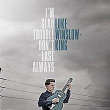Luke Winslow-King - I'm Glad Trouble Don't Last Always