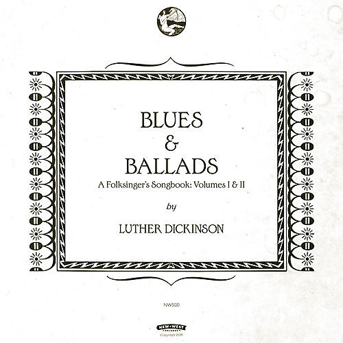 Alliance Luther Dickinson - Blues & Ballads (A Folksinger's Songbook) Volumes I & II