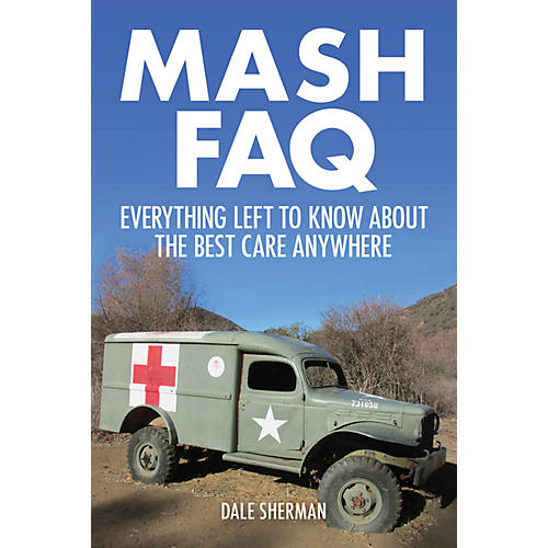Applause Books MASH FAQ (Everything Left to Know About the Best Care Anywhere) FAQ Series Softcover by Dale Sherman