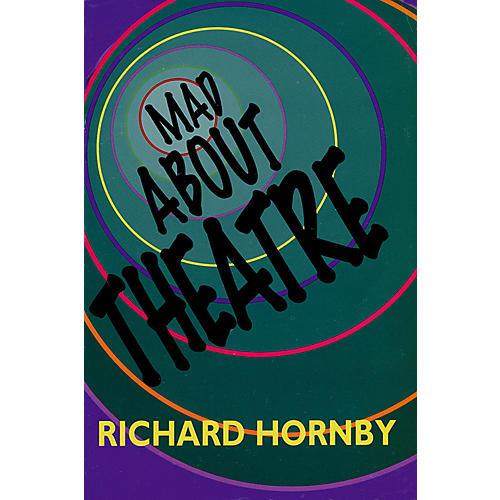 Applause Books Mad About Theatre Applause Books Series Softcover Written by Richard Hornby