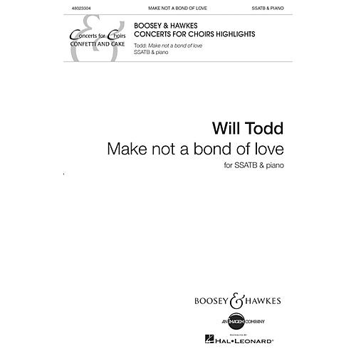 Boosey and Hawkes Make Not a Bond of Love SSATB composed by Will Todd