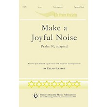 Transcontinental Music Make a Joyful Noise! (Psalm 90, adapted) 5 Part composed by Elliot Levine