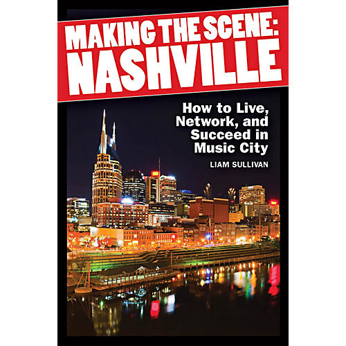 Hal Leonard Making The Scene - Nashville (How to Live, Network, and Succeed in Music City)