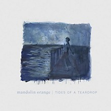Mandolin Orange - Tides Of A Teardrop (standard Edition)