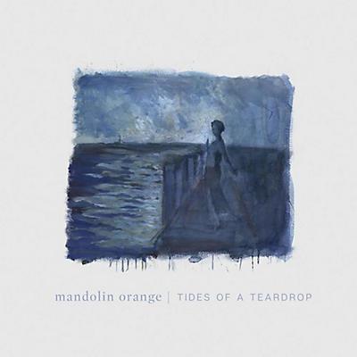 Mandolin Orange - Tides Of A Teardrop (standard Edition)