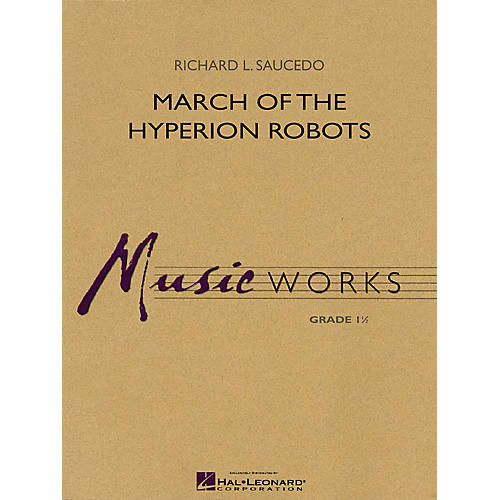 Hal Leonard March of the Hyperion Robots Concert Band Level 1.5 Composed by Richard L. Saucedo