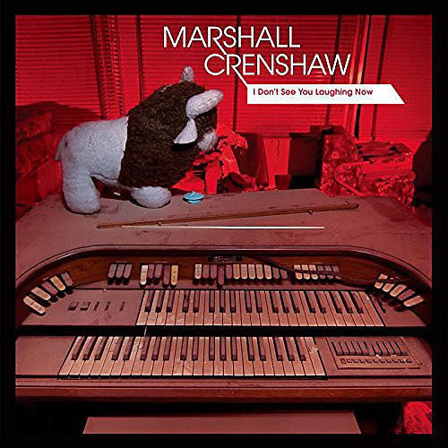 Alliance Marshall Crenshaw - I Don't See You Laughing Now
