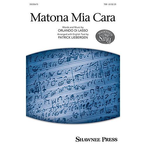Shawnee Press Matona Mia Cara TBB arranged by Patrick M. Liebergen