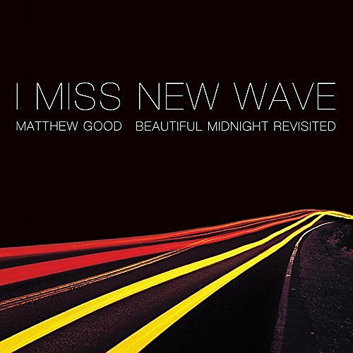 Alliance Matthew Good - I Miss New Wave: Beautiful Midnight Revisited