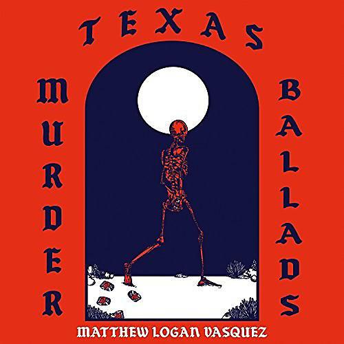 Alliance Matthew Logan Vasquez - Texas Murder Ballads