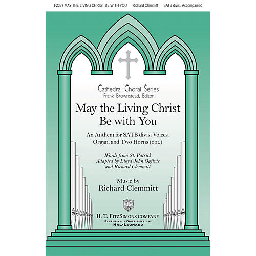 H.T. FitzSimons Company May the Living Christ Be with You SATB composed by Richard Clemmitt