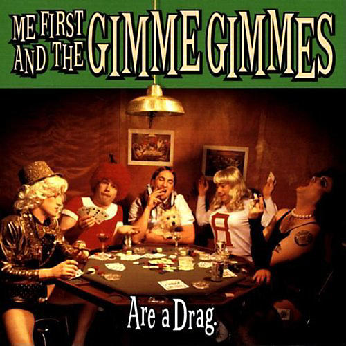 Alliance Me First and the Gimme Gimmes - Are A Drag