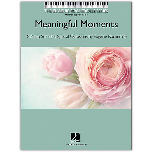 Hal Leonard Meaningful Moments The Eugenie Rocherolle Series for Intermediate Piano Solo