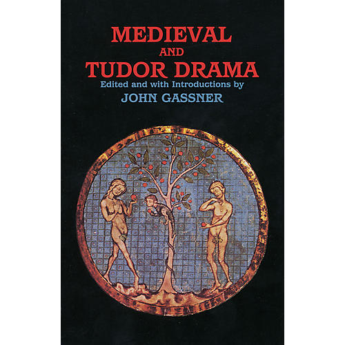 Applause Books Medieval and Tudor Drama (Twenty-Four Plays) Applause Books Series Softcover Written by John Gassner
